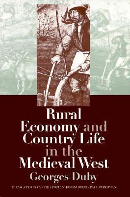 Rural Economy and Country Life in the Medieval West  by  Georges Duby