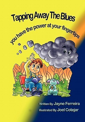 Tapping Away the Blues: You Have the Power at Your Fingertips  by  Jayne Ferreira