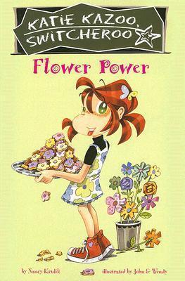Flower Power (Katie Kazoo, Switcheroo, #27) Nancy E. Krulik
