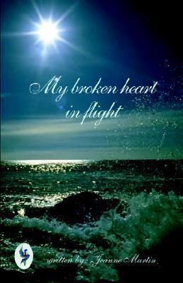 My Broken Heart in Flight Jeanne Martin