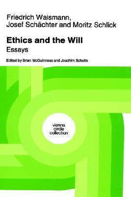 Ethics and the Will: Essays  by  Friedrich Waismann