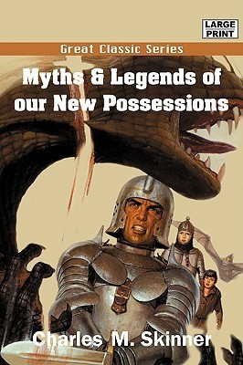 Myths & Legends of Our New Possessions Charles M. Skinner