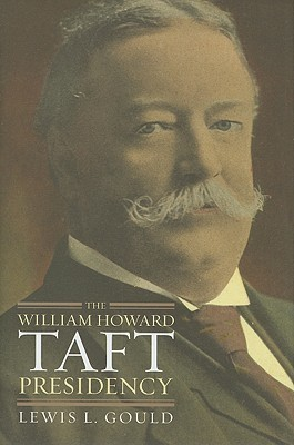 The William Howard Taft Presidency  by  Lewis L. Gould