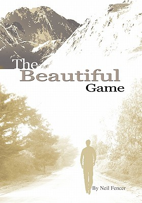 The Beautiful Game  by  Neil A. Fencer