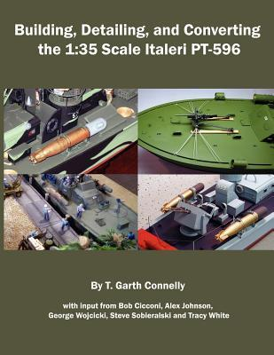 Building, Detailing, and Converting the 1: 35 Scale Italeri PT-596 T. Garth Connelly
