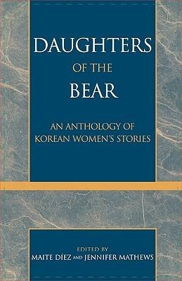 Daughters of the Bear: An Anthology of Korean Womens Stories  by  Jennifer  Mathews