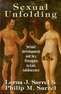 Sexual Unfolding: Sexual Development and Sex Therapies in Late Adolescence (Master Work Series) Lorna J. Sarrel