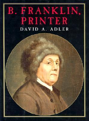 B. Franklin, Printer David A. Adler