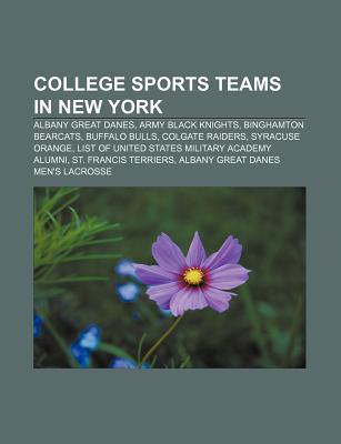 College Sports Teams in New York: Albany Great Danes, Army Black Knights, Binghamton Bearcats, Buffalo Bulls, Colgate Raiders, Syracuse Orange  by  Source Wikipedia