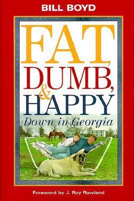 Fat Dumb and Happy Down in Georgia  by  Bill  Boyd
