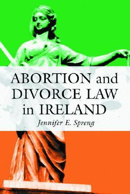 Abortion and Divorce Law in Ireland Jennifer E. Spreng