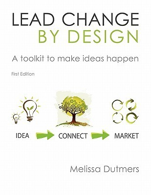 Lead Change Design Toolkit by Melissa Dutmers