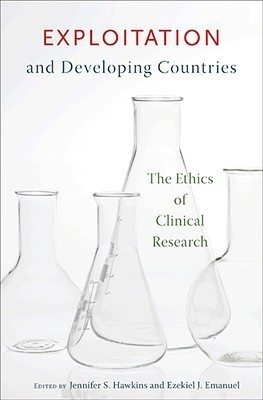 Exploitation and Developing Countries: The Ethics of Clinical Research  by  Jennifer S. Hawkins