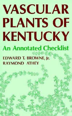 Vascular Plants of Kentucky  by  Edward T. Browne