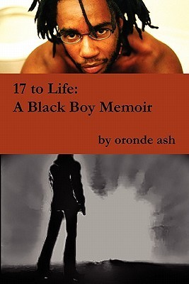 17 to Life: A Black Boy Memoir (On Becoming a Human... Being in America) Oronde Ash