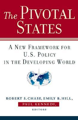 The Pivotal States: A New Framework for U.S. Policy in the Developing World Robert S. Chase
