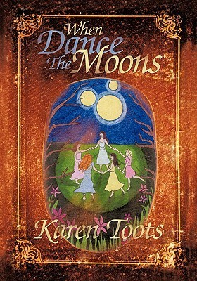 When Dance the Moons Karen Toots