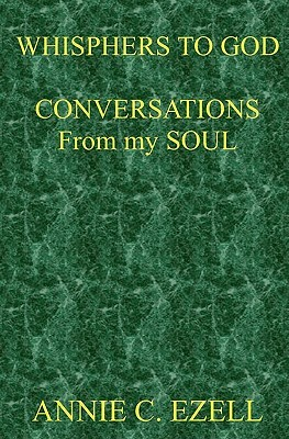 Whispers to God: Conversations from My Soul Annie C. Ezell
