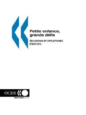 Petite Enfance, Grands Defis: Education Et Structures DAccueil Publie Pa Ocde Publie Par Editions Ocde