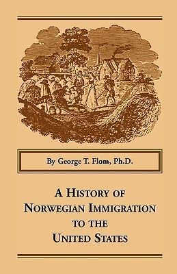 A History Of Norwegian Immigration To The United States  by  George T. Flom