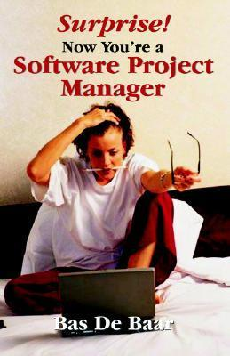 Surprise! Now Youre a Software Project Manager  by  Bas De Baar