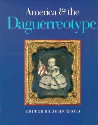 America & the Daguerreotype John  Wood