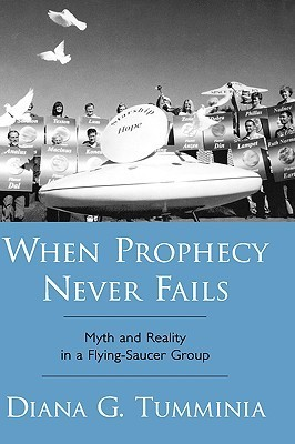 When Prophecy Never Fails: Myth and Reality in a Flying-Saucer Group Diana G. Tumminia
