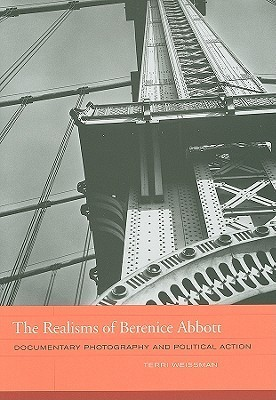 The Realisms of Berenice Abbott: Documentary Photography and Political Action  by  Terri Weissman