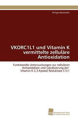 Vkorc1l1 Und Vitamin K Vermittelte Zellulare Antioxidation  by  Philipp Westhofen