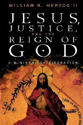 Jesus Justice and the Reign of God  by  William R. Herzog II