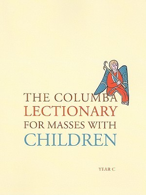 The Columba Lectionary for Masses with Children, Year C Sean McEntee