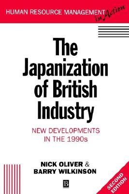 The Japanization of British Industry: New Developments in the 1990s  by  Nick Oliver