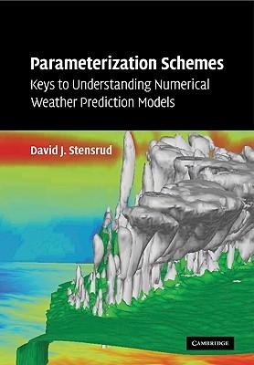 Parameterization Schemes: Keys to Understanding Numerical Weather Prediction Models David J. Stensrud
