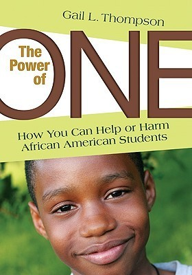 The Power Of One: How You Can Help Or Harm African American Students  by  Gail L. Thompson