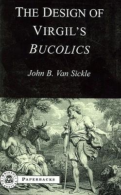 The Design of Virgils Bucolics  by  John Van Sickle