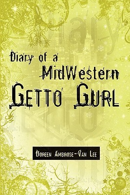 Diary of a Midwestern Getto Gurl  by  Doreen Ambrose-Van Lee