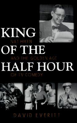 King of the Half Hour: Nat Hiken and the Golden Age of TV Comedy David Everitt
