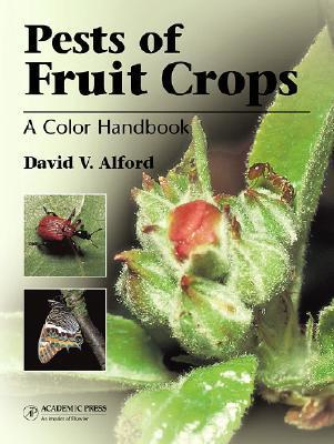 Pests of Fruit Crops: A Color Handbook  by  David V. Alford