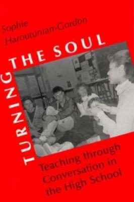Turning the Soul: Teaching through Conversation in the High School  by  Sophie Haroutunian-Gordon