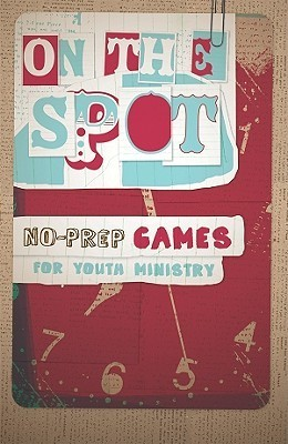 On the Spot, No-Prep Games for Youth Ministry Steve Parolini
