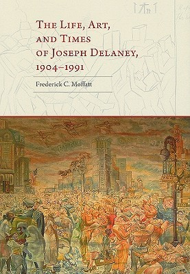 The Life, Art, and Times of Joseph Delaney, 1904-1991 Frederick C. Moffatt