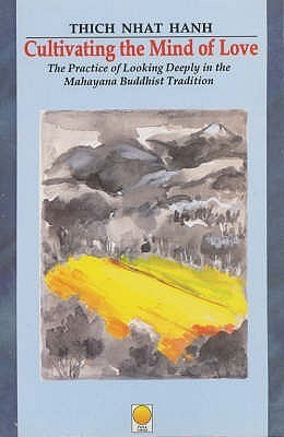 Cultivating The Mind Of Love: The Practice Of Looking Deeply In The Mhayana Buddhist Tradition Thích Nhất Hạnh
