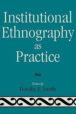 Institutional Ethnography as Practice Dorothy E. Smith