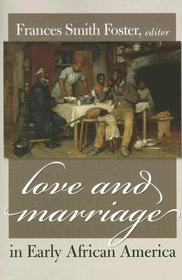 Love & Marriage in Early African America  by  Frances Foster