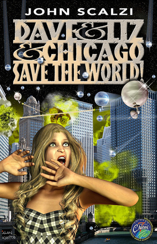 Dave and Liz and Chicago Save the World: A Short Story John Scalzi