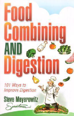 Food Combining and Digestion: Easy to Follow Techniques to Increase Stomach Power and Maximize Digestion Steve Meyerowitz