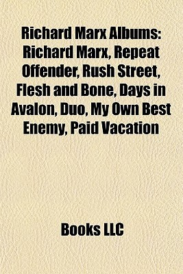 Richard Marx Albums: Richard Marx, Repeat Offender, Rush Street, Flesh and Bone, Days in Avalon, Duo, My Own Best Enemy, Paid Vacation Books LLC