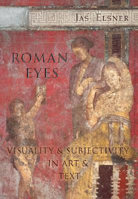 Roman Eyes: Visuality & Subjectivity in Art & Text Jaś Elsner