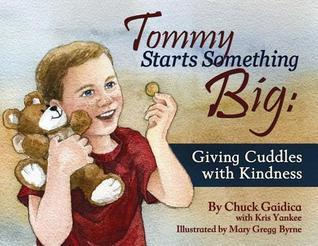 Tommy Starts Something Big: Giving Cuddles with Kindness Chuck Gaidica