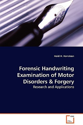 Forensic Handwriting Examination of Motor Disorders & Forgery - Research and Applications Heidi H. Harralson